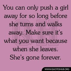 Definitely so me. I will put up with a ton. Then I decide enough is enough I let go, no turning back, my feelings are gone & I say goodbye. Then they realize what they lost. Ugh!
