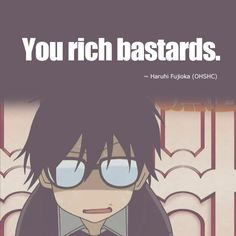 Anime- OHSHC (Ouran High School Host Club)Quote by- Haruhi Fujioka(episode Anime Quote Ouran Highschool Host Club, Ouran Host Club, High School Host Club, Host Club Anime, Tsurezure Children, Otaku, Memes, Fanart, Natsume Yuujinchou