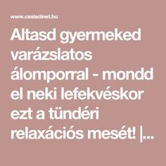 Altasd gyermeked varázslatos álomporral - mondd el neki lefekvéskor ezt a tündéri relaxációs mesét! | Családinet.hu Diy And Crafts, Crafts For Kids, Relax, Stories For Kids, Projects For Kids, Games For Kids, Psychology, Baby Kids, Life Hacks