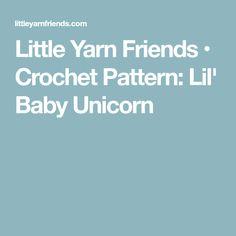 Little Yarn Friends • Crochet Pattern: Lil' Baby Unicorn