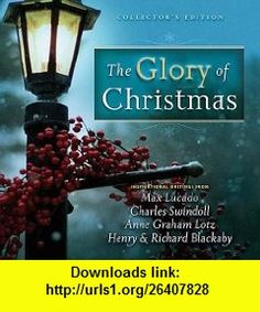 The Glory of Christmas Collectors Edition Max Lucado, Charles R. Swindoll, Anne Graham Lotz, Henry Blackaby, Richard Blackaby , ISBN-10: 1404187596  ,  , ASIN: B0045JK6S8 , tutorials , pdf , ebook , torrent , downloads , rapidshare , filesonic , hotfile , megaupload , fileserve