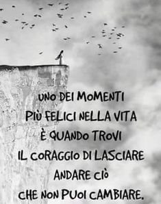 Oone of the happiest moments in life is when you find the courage to let go of what you can not change Business Coach, Italian Quotes, Special Words, Life Inspiration, Sentences, Wise Words, Decir No, Favorite Quotes, Quotations