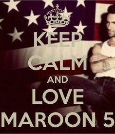Keep Calm And Love Maroon 5