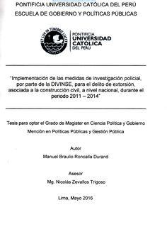 Implementación de las medidas de investigación policial, por parte de la DIVINSE, para el delito de extorsión, asociada a la construcción civil, a nivel nacional, durante el período 2011-2014 /  Manuel Braulio Roncalla Durand. (2016) / HV 8079.O73 R82