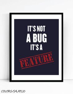 Printable It's Not a Bug Art For Geeks,Digital Download, Office Wall Gallery, Funny Quote Computer Coding Software Engineer Programmer Gift by TalkingPictures on Etsy