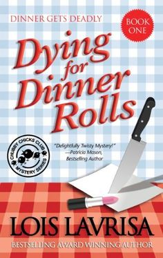 Dying for Dinner Rolls (Cozy Mystery) Book #1 (Chubby Chicks Club Cozy Mystery Series) by Lois Lavrisa
