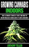 Growing Cannabis Indoors: The Ultimate Concise Guide on How to Grow Massive Marijuana Plants Indoors - http://howtomakeastorageshed.com/articles/growing-cannabis-indoors-the-ultimate-concise-guide-on-how-to-grow-massive-marijuana-plants-indoors/