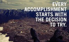 Every accomplishment starts with the decision to try, motivational quotes…