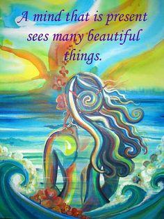 Una mente que está presente ve muchas cosas hermosas