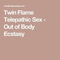 Twin Flame Telepathic Sex - Out of Body Ecstasy