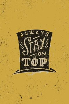 Always Stay on Top, I like this, I think maybe it should be cropped slightly closer to the top hat?