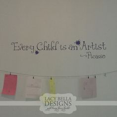 """Every Child Is An Artist"" vinyl wall decal idea for hanging children's artwork. See more at www.lacybella.com"