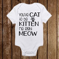 "Baby Girl Onesie ""You've Cat to be Kitten Me""   https://www.etsy.com/shop/PinkAntCustomDesigns"
