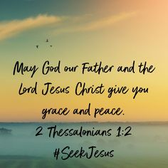 2 Thessalonians May God our Father and the Lord Jesus Christ give you grace and peace. Bible Scriptures, Bible Quotes, I Love You Lord, 2 Thessalonians, Bible App, New Living Translation, Finding Peace, Christian Living, Spiritual Quotes