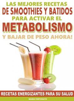 Las Mejores Recetas de Smoothies   y Batidos  para activar el Metabolismo - Mario Fortunato
