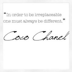 """In Order To Be Irreplaceable One Must Always Be Different"",,,,Quote By Coco Chanel <3"