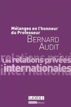 Mélanges en l'honneur du Professeur Bernard Audit. Les relations privées internationales [341.9 (082) AUD] http://cataloguescd.univ-poitiers.fr/masc/Integration/EXPLOITATION/statique/recherchesimple.asp?id=179248871