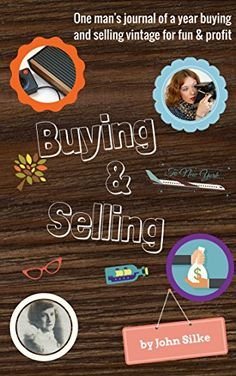 Buying & Selling: One man's journal of a year buying and selling vintage for fun & profit by John Silke http://www.amazon.co.uk/dp/B00ZOOQWWC/ref=cm_sw_r_pi_dp_m6KWwb11CCG4Q