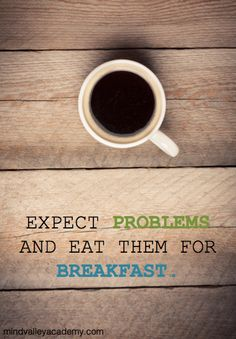 Make your day tastier by eating up all your problems. Tada!  :) #mindvalley
