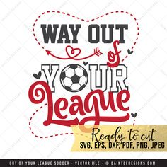 Way Out of Your League Soccer  SVG Vector by DainteeDesignsSVGs