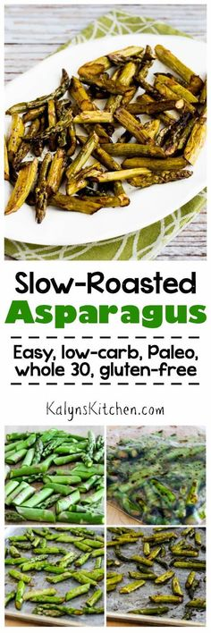 I love this recipe for Slow Roasted Asparagus that can share the oven with a main dish for an easy and amazing dinner!  And this asparagus is low-carb, gluten-free, Paleo, Whole 30, vegan, and South Beach Diet friendly, so you can make it for anyone. [found on KalynsKitchen.com]
