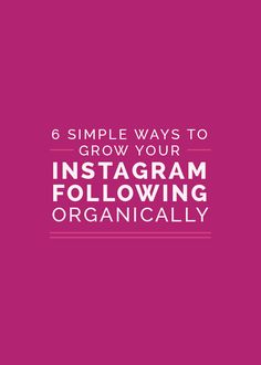 6 Simple Ways to Organically Grow Your Instagram Following - Elle & Company