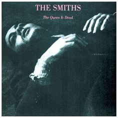 The Smiths - The Queen Is Dead.