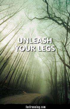 Unleash your legs.