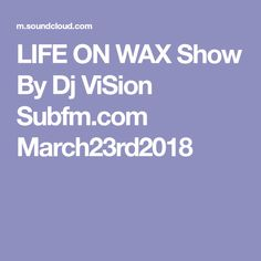 LIFE ON WAX Show By Dj ViSion Subfm.com March23rd2018