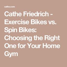 While you may already be aware of a stationary exercise bike as an option, you may not know that not all indoor bikes are created equal. Choose The Right, Are You The One, Cathe Friedrich, Spin Bikes, Spinning, Stationary, Exercise, Gym, Hand Spinning