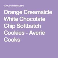 Orange Creamsicle White Chocolate Chip Softbatch Cookies - Averie Cooks