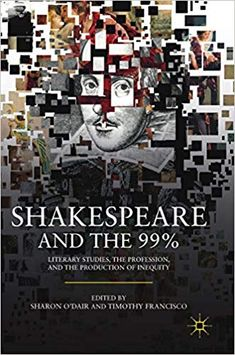 Sharon O'Dair and Timothy Francisco's new book — a collection of essays about teaching Shakespeare to the huge majority of American college students who don't attend highly selective schools — is, to my knowledge, the first book of its kind Shakespeare Festival, College Library, Cultural Capital, List Of Jobs, Close Reading, William Shakespeare, Higher Education, College Students, State University