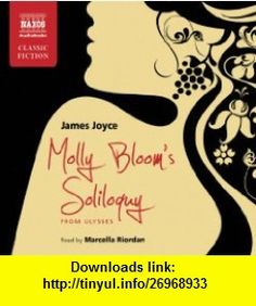 Molly Bloom Soliloquy From Ulysses (Naxos Classic Fiction) (9781843796244) James Joyce , ISBN-10: 1843796244  , ISBN-13: 978-1843796244 ,  , tutorials , pdf , ebook , torrent , downloads , rapidshare , filesonic , hotfile , megaupload , fileserve