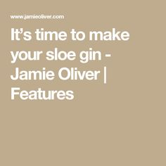 It's time to make your sloe gin - Jamie Oliver | Features