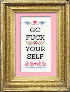 Go Fuck Yourself Cross Stitch Gina Zito this made me think of you <3 haha!