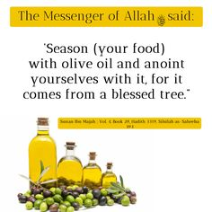 """Hadith on Olive Oil: It was narrated from 'Umar that the Messenger of Allah (ﷺ) said: 'Season (your food) with olive oil and anoint yourselves with it, for it comes from a blessed tree."""" Sunan Ibn Majah Vol. Religious Quotes, Islamic Quotes, Arabic Quotes, Hindi Quotes, Qoutes, Islam Muslim, Islam Quran, Quran Quotes, Learning Colors"""