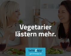 Vegetarier lästern mehr. Die App zu den Fakten: get.timezapp.de #Fakten #lustig #Humor #Sprüche #Vegetarier