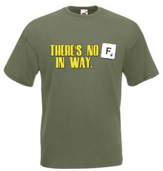 £9.99 There's No F In Way - Mens funny Tshirts - Worldwide delivery