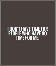 I Don't Have Time For People Who Have No Time For Me life quotes quotes quote tumblr life quotes and sayings