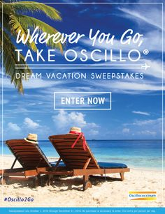 Ends 1/1/17. Win Your Dream Vacation with $5,000 in Travel Vouchers! Wherever You Go, Take Oscillo® Sweepstakes
