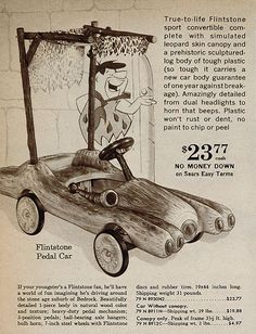 Vintage Toys The Flintstones Car, 1962 it was not fuel injected and brake pads were never offered /// price great tho' - This so cool. I have never seen the real thing and I would have loved to have had this pedal car! Vintage Design, Vintage Ads, Vintage Posters, Vintage Room, Vintage Dolls, Old Advertisements, Advertising Ads, Retro Ads, Pedal Cars