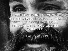 Charlie Manson - wow - what a quote... he looks - quite insane...