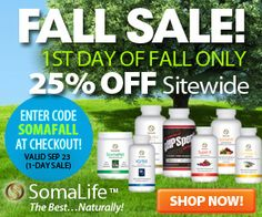 This is the biggest sale we've ever seen from www.ShopSomaLife.com! Today only, 9/23, take 25% OFF your entire order with code SOMAFALL. If you've ever wanted to try these world class supplements, here's your chance. You'll be glad you did!