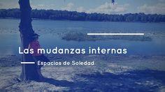 Espacios de Soledad: Las mudanzas internas