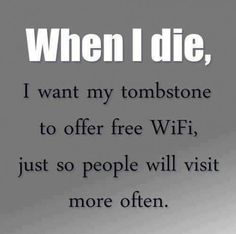 Funny Pictures of the day pics- When I Die I Want My Tombstone To Offer Free WiFi, Just So People Visit More Often Funny Shit, Funny Stuff, It's Funny, Funny Things, Random Stuff, Crazy Funny, Funny Humor, Random Things, Social Media Humor