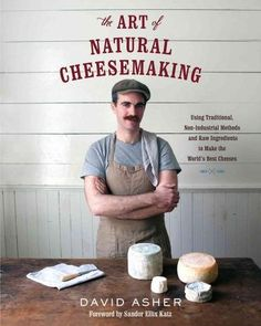 The Art of Cheesemaking: Using Traditional Non-Industrial Methods and Raw Ingredients to Make the World'...