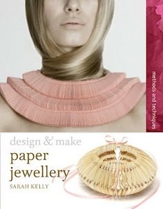 Win a copy of Sarah Kelly's new book and learn techniques for making amazing paper jewellery.