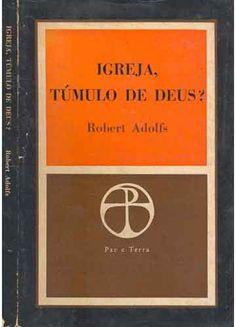 Igreja, Túmulo de Deus - Robert Adolfs Livro. Leitura. Literatura. Book. To read. Literature.
