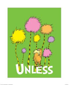 The Lorax: Unless (on green) Print by Theodor (Dr. Seuss) Geisel at Art.com