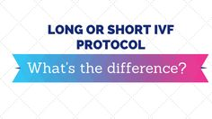 Why do some women do a long and others do a short protocol? What's the best? http://www.bubblesandbumps.com/whats-the-difference-between-a-short-and-long-ivf-protocol/